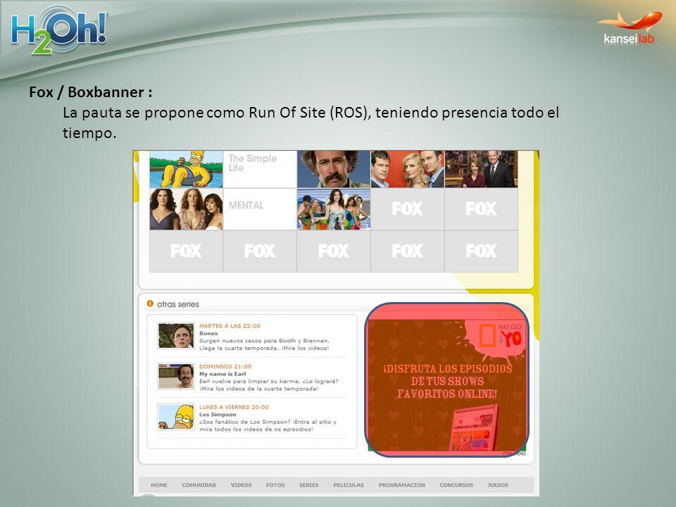 Fox / Boxbanner : La pauta se propone como Run Of Site (ROS), teniendo presencia todo el tiempo.