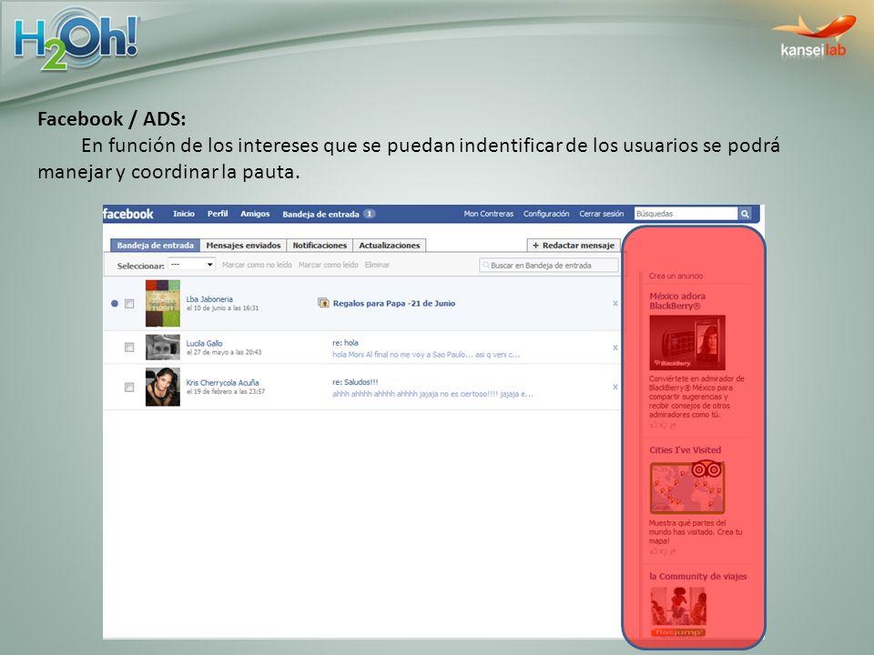 Facebook / ADS: En función de los intereses que se puedan indentificar de los usuarios se podrá manejar y coordinar la pauta.