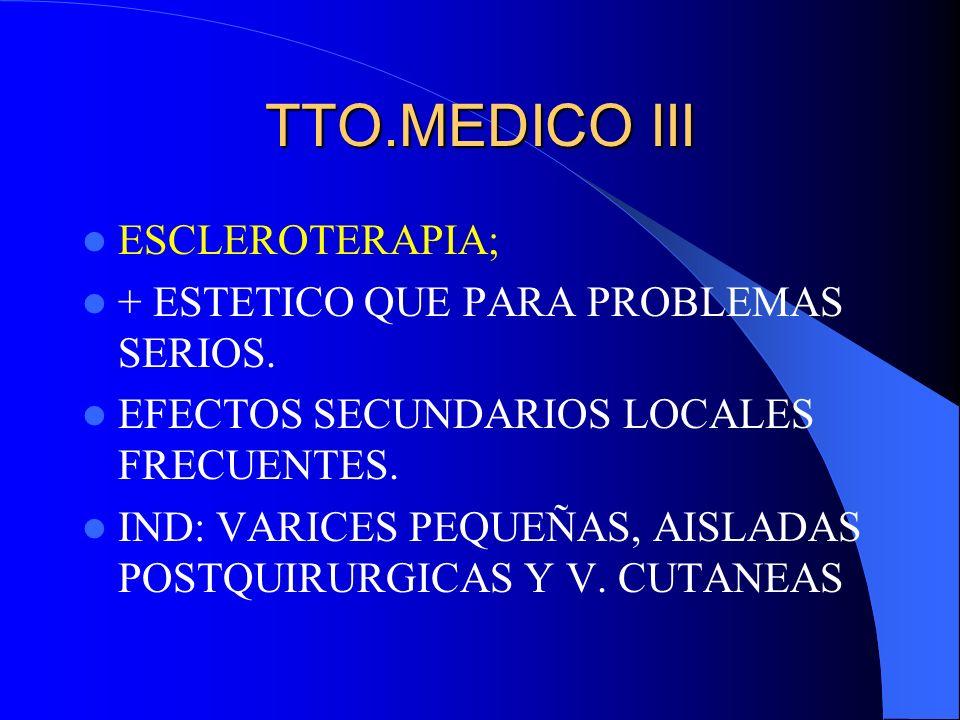 TTO.MEDICO III ESCLEROTERAPIA; + ESTETICO QUE PARA PROBLEMAS SERIOS.