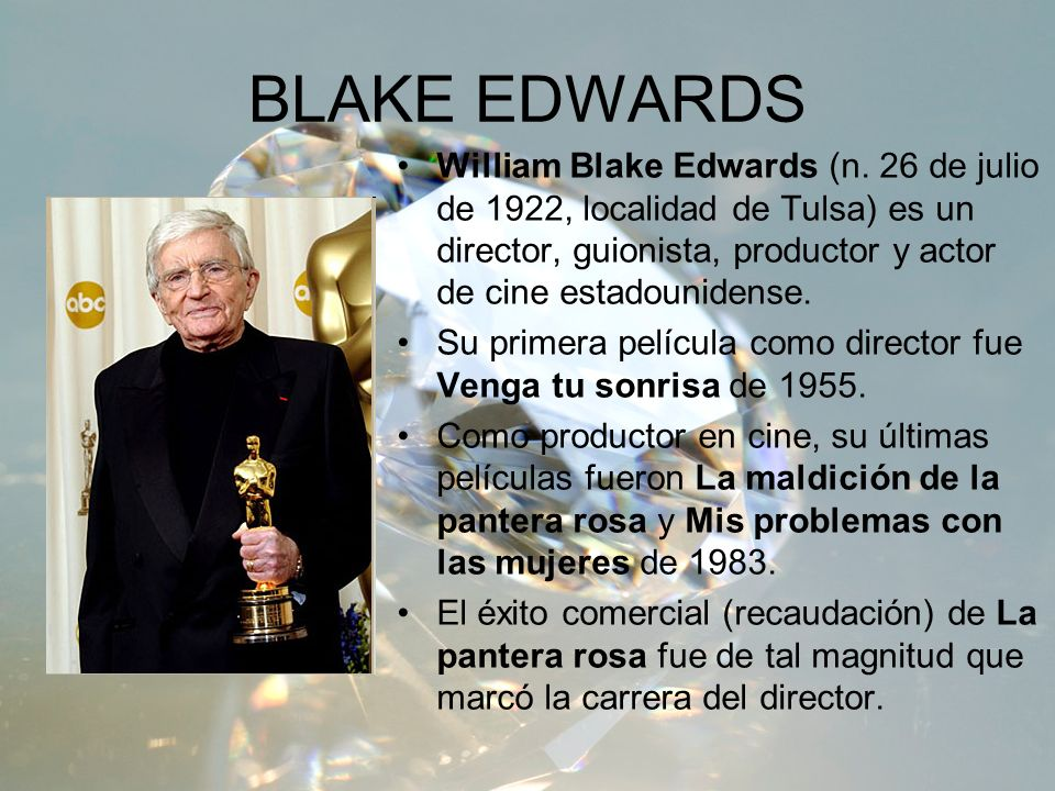 BLAKE EDWARDSWilliam Blake Edwards (n. 26 de julio de 1922, localidad de Tulsa) es un director, guionista, productor y actor de cine estadounidense.