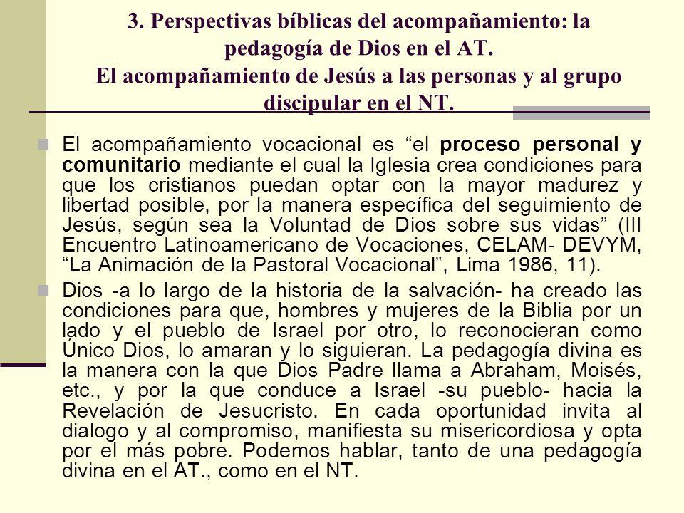 3. Perspectivas bíblicas del acompañamiento: la pedagogía de Dios en el AT. El acompañamiento de Jesús a las personas y al grupo discipular en el NT.