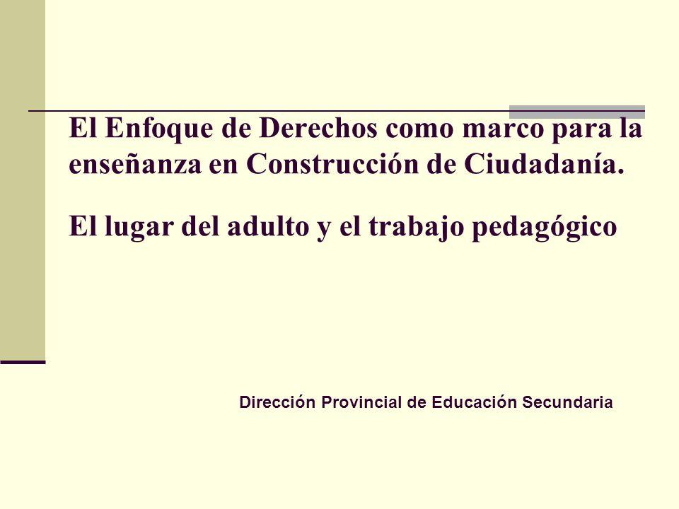 El Enfoque de Derechos como marco para la enseñanza en Construcción de Ciudadanía. El lugar del adulto y el trabajo pedagógico