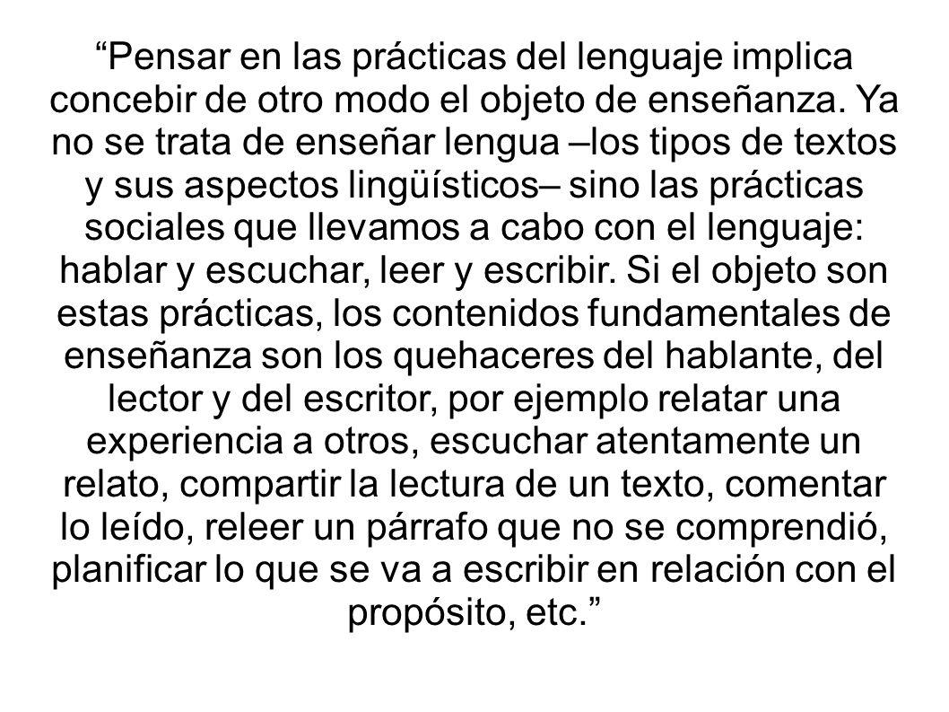 Pensar en las prácticas del lenguaje implica concebir de otro modo el objeto de enseñanza.