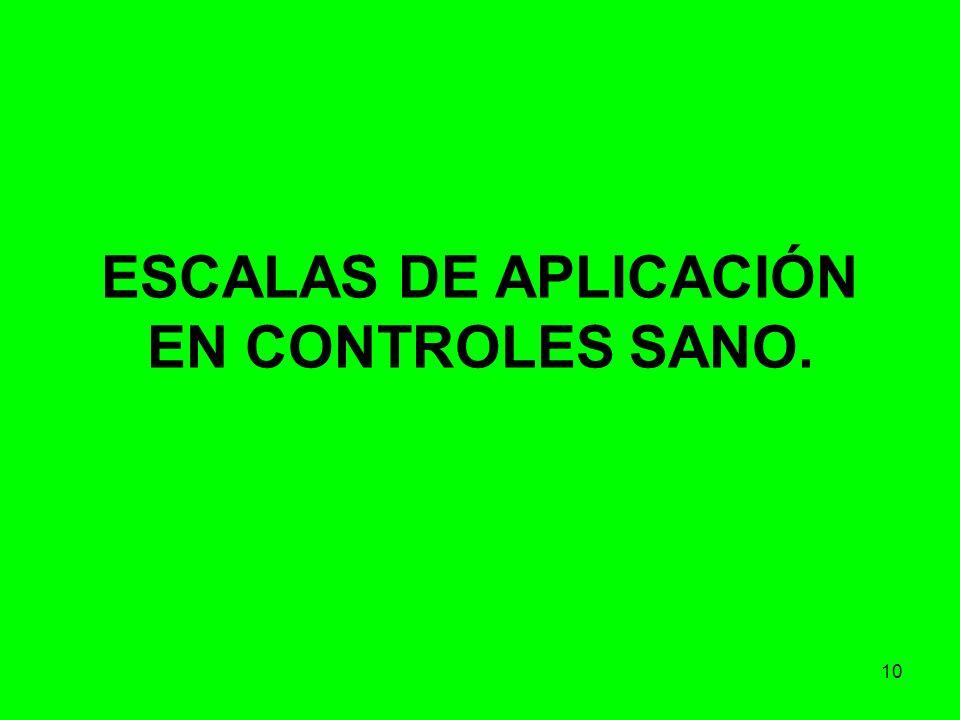 ESCALAS DE APLICACIÓN EN CONTROLES SANO.