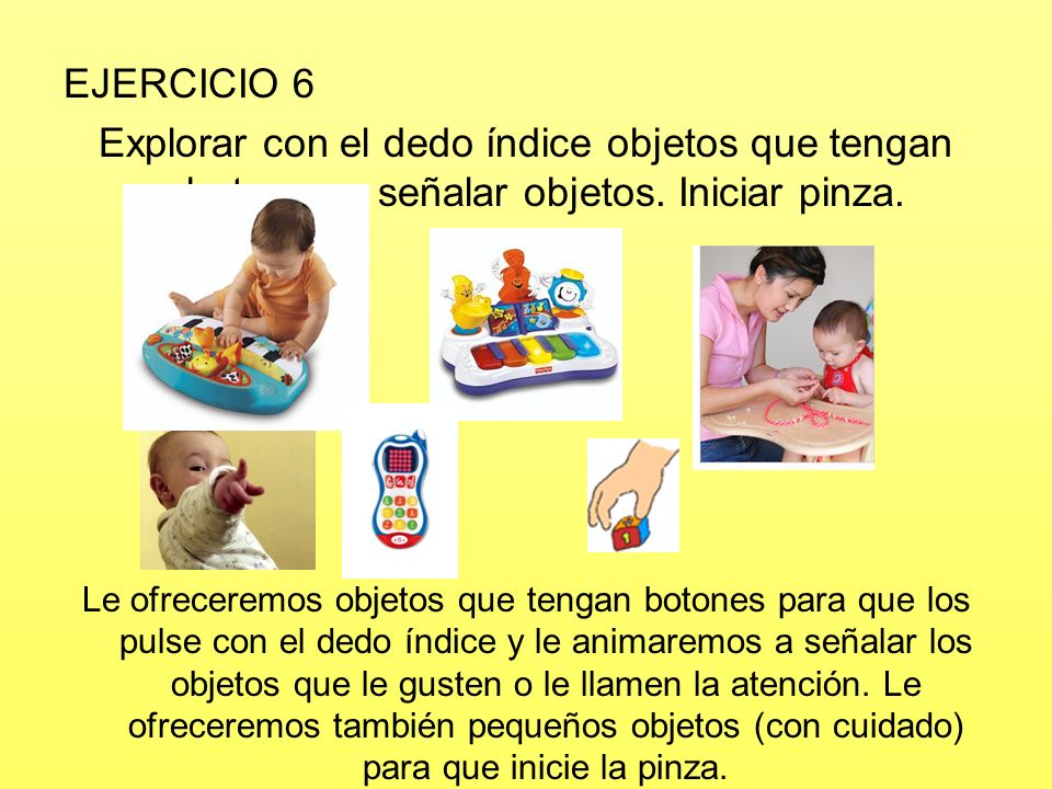 EJERCICIO 6 Explorar con el dedo índice objetos que tengan botones o señalar objetos. Iniciar pinza.
