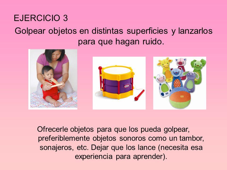 EJERCICIO 3 Golpear objetos en distintas superficies y lanzarlos para que hagan ruido.