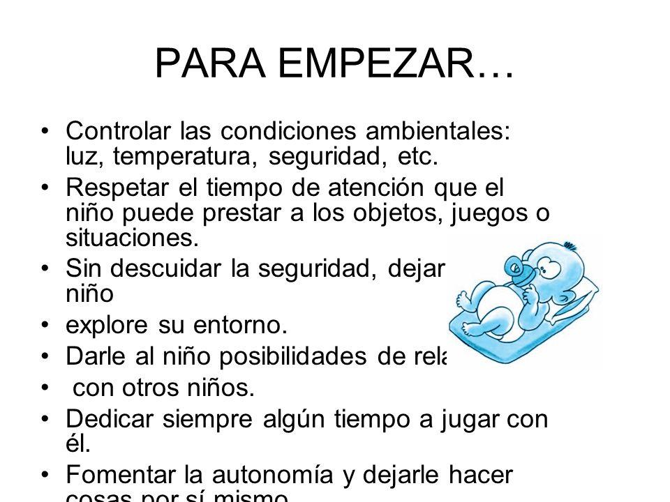PARA EMPEZAR… Controlar las condiciones ambientales: luz, temperatura, seguridad, etc.
