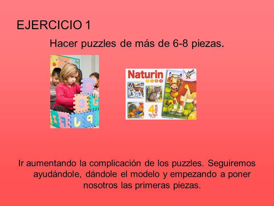 Hacer puzzles de más de 6-8 piezas.
