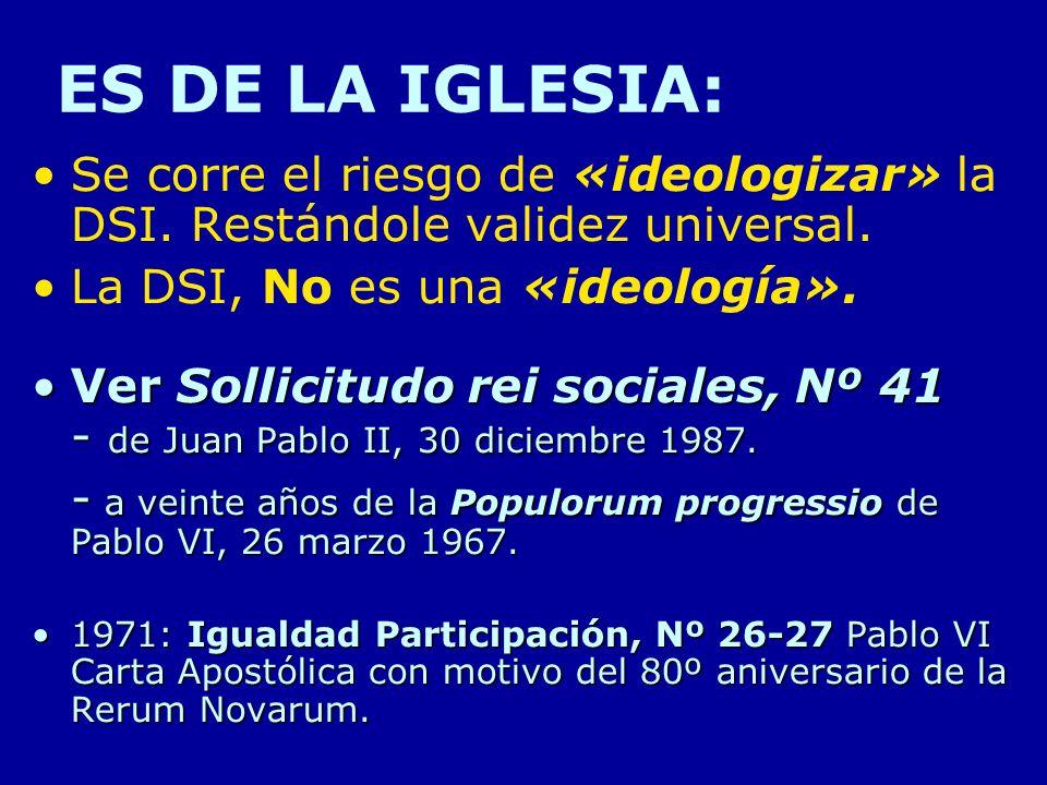 ES DE LA IGLESIA: Se corre el riesgo de «ideologizar» la DSI. Restándole validez universal. La DSI, No es una «ideología».