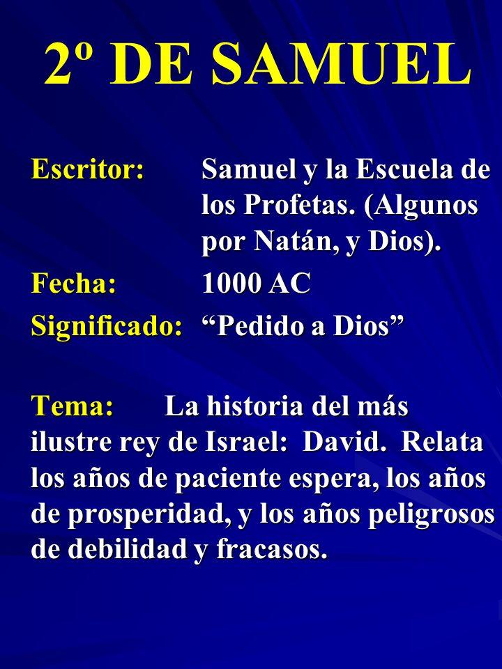 2º DE SAMUEL Escritor: Samuel y la Escuela de los Profetas. (Algunos por Natán, y Dios). Fecha: 1000 AC.