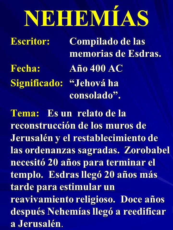 NEHEMÍAS Escritor: Compilado de las memorias de Esdras.