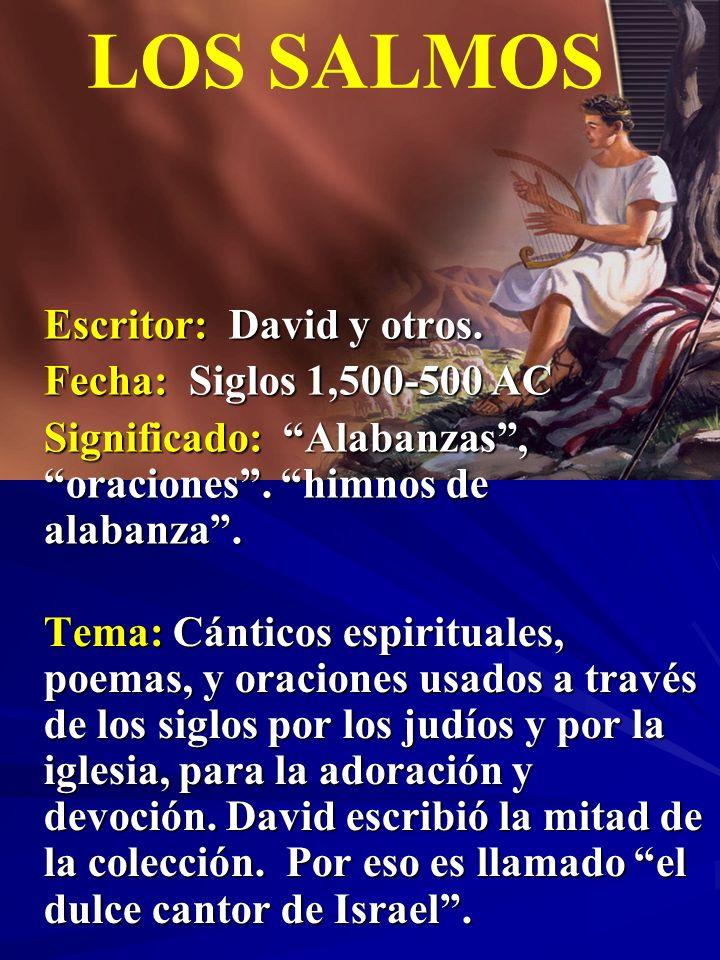 LOS SALMOS Escritor: David y otros. Fecha: Siglos 1,500-500 AC