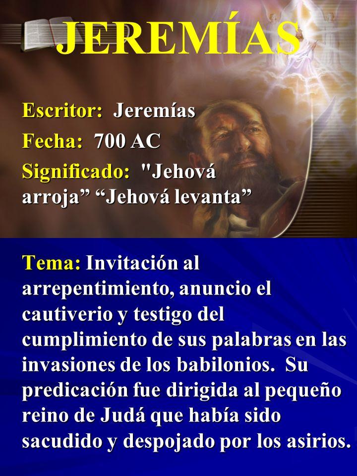 JEREMÍAS Escritor: Jeremías Fecha: 700 AC