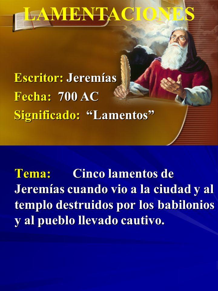 LAMENTACIONES Escritor: Jeremías Fecha: 700 AC Significado: Lamentos