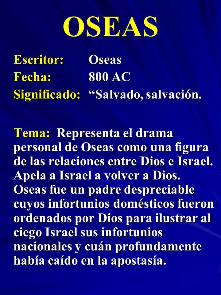 OSEAS Escritor: Oseas Fecha: 800 AC Significado: Salvado, salvación.