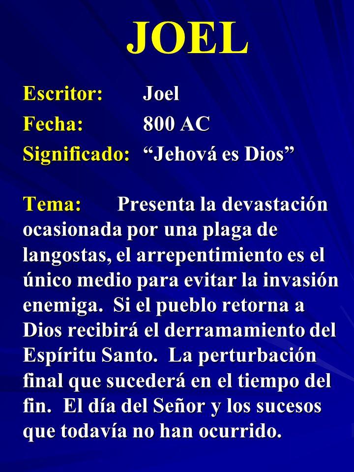 JOEL Escritor: Joel Fecha: 800 AC Significado: Jehová es Dios