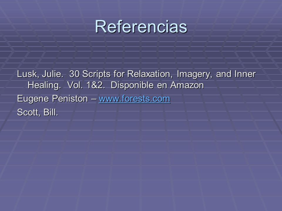 ReferenciasLusk, Julie. 30 Scripts for Relaxation, Imagery, and Inner Healing. Vol. 1&2. Disponible en Amazon.