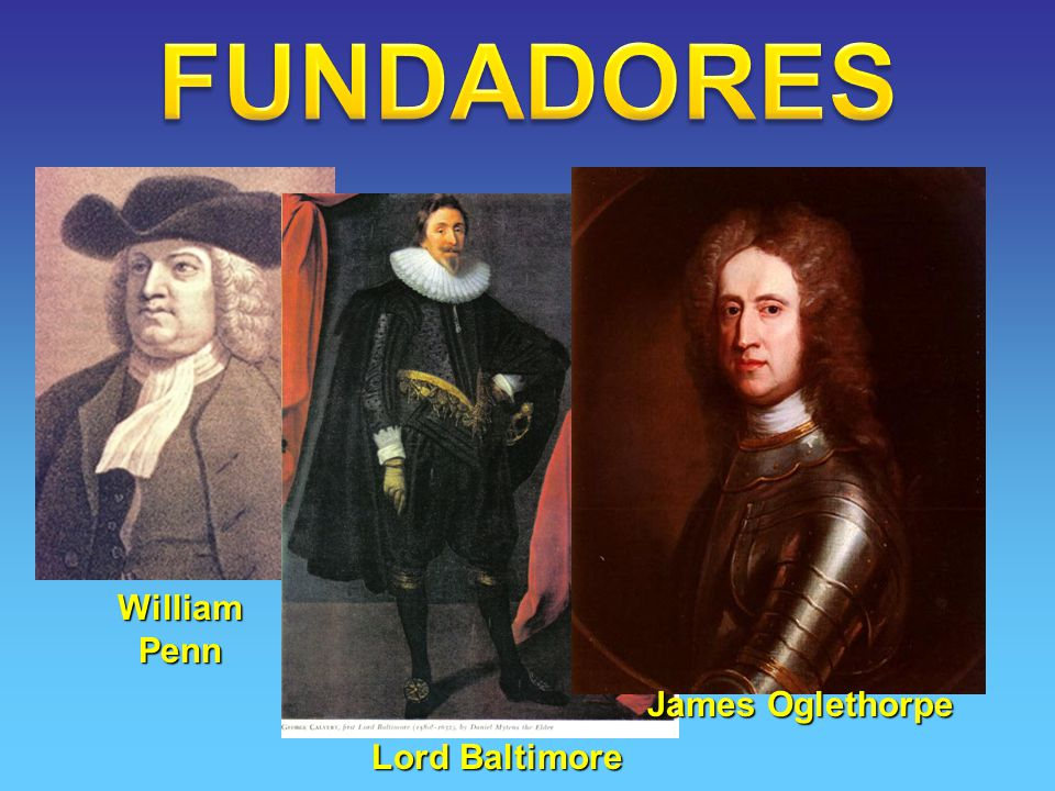 william penn vs james oglethorpe The english colonies in america goals adam smith james oglethorpe cecil calvert william penn house of and get rid of william penn all.
