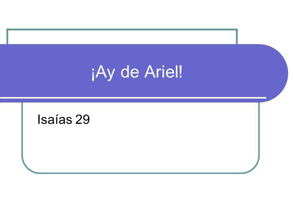 ¡Ay de Ariel! Isaías 29