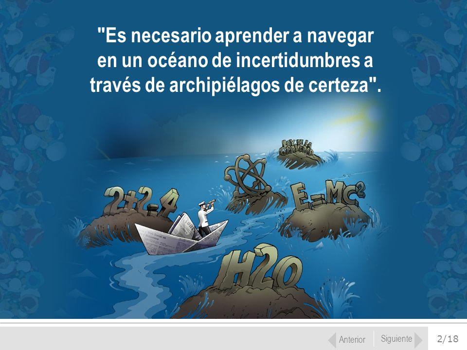 Es necesario aprender a navegar en un océano de incertidumbres a