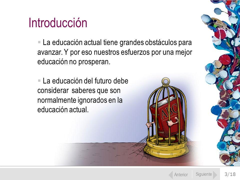 Introducción La educación actual tiene grandes obstáculos para avanzar. Y por eso nuestros esfuerzos por una mejor educación no prosperan.