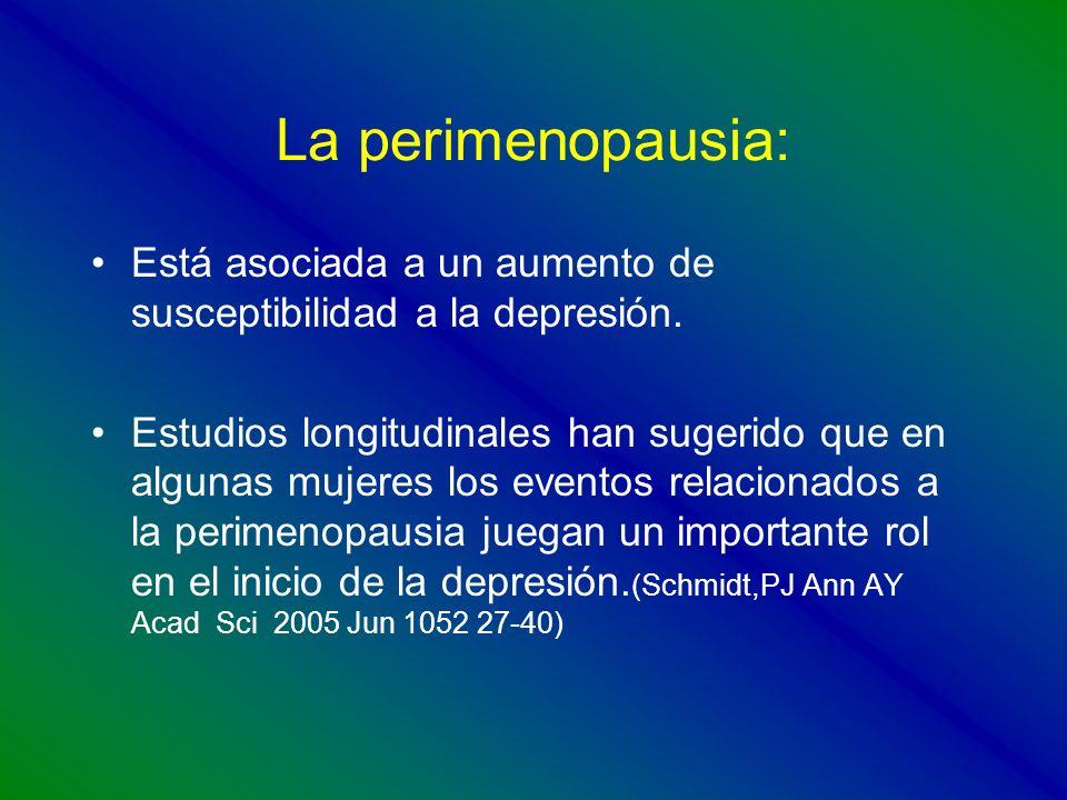 La perimenopausia:Está asociada a un aumento de susceptibilidad a la depresión.