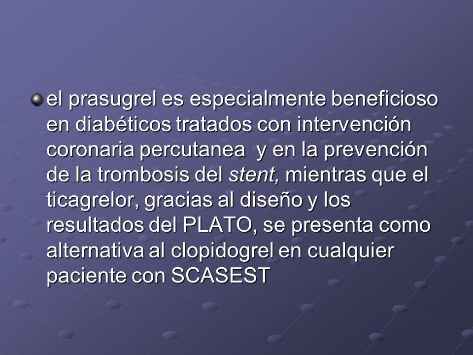 el prasugrel es especialmente beneficioso en diabéticos tratados con intervención coronaria percutanea y en la prevención de la trombosis del stent, mientras que el ticagrelor, gracias al diseño y los resultados del PLATO, se presenta como alternativa al clopidogrel en cualquier paciente con SCASEST