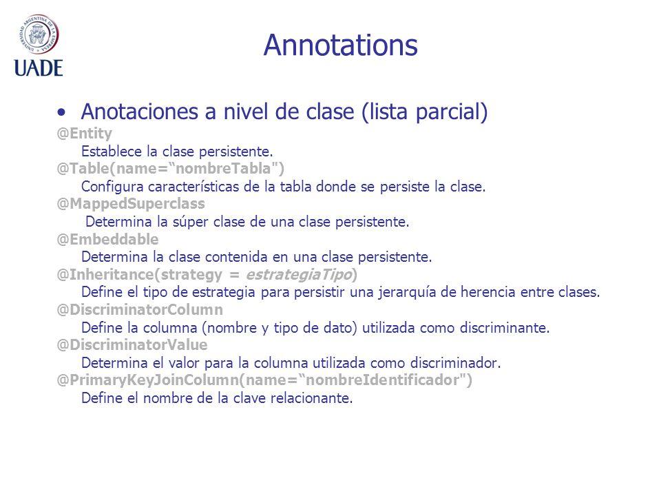 Annotations Anotaciones a nivel de clase (lista parcial) @Entity