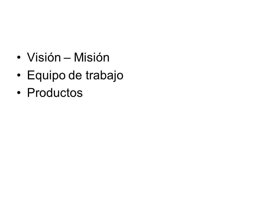Visión – Misión Equipo de trabajo Productos