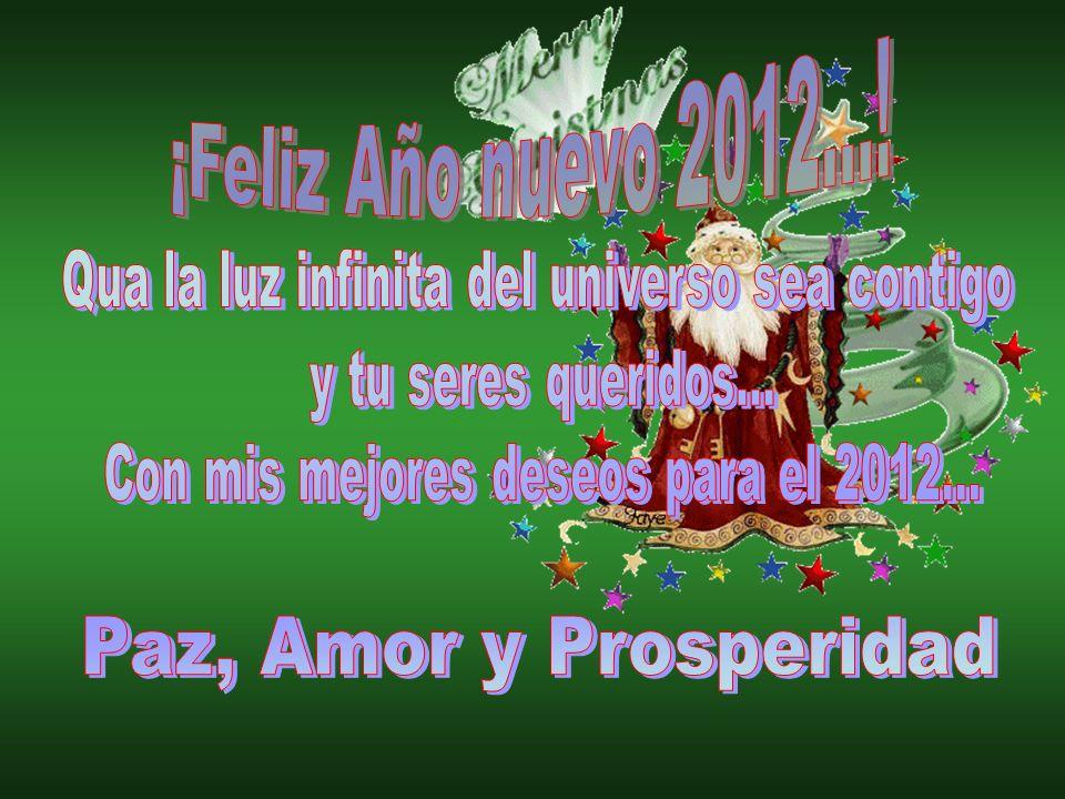 ¡Feliz Año nuevo 2012...! Paz, Amor y Prosperidad …