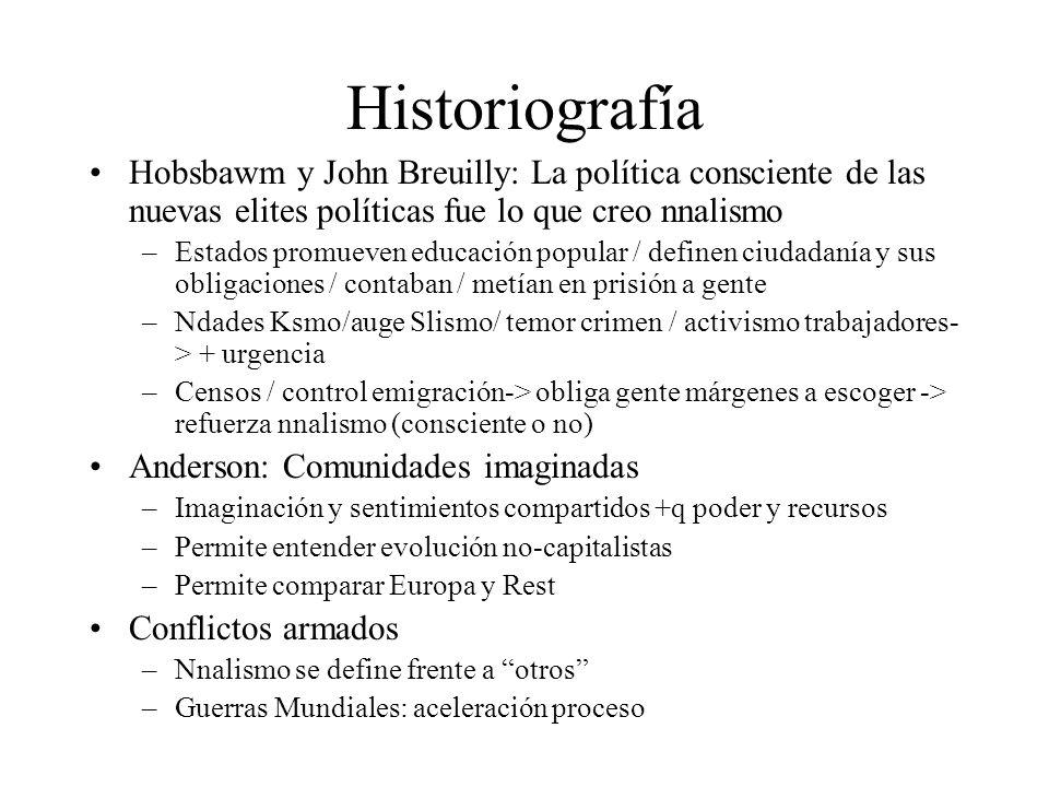 Historiografía Hobsbawm y John Breuilly: La política consciente de las nuevas elites políticas fue lo que creo nnalismo.