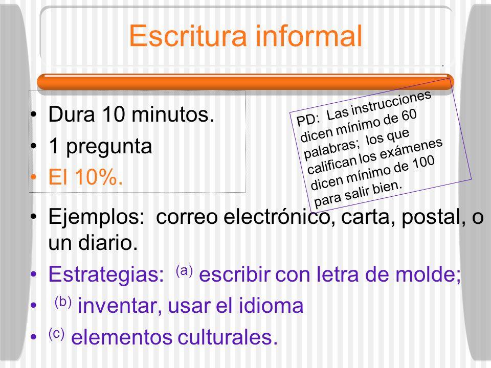 Escritura informal Dura 10 minutos. 1 pregunta El 10%.