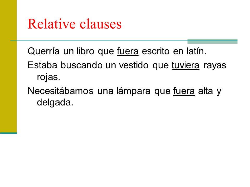 Relative clauses Querría un libro que fuera escrito en latín.