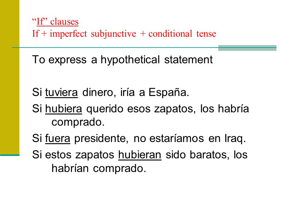 If clauses If + imperfect subjunctive + conditional tense