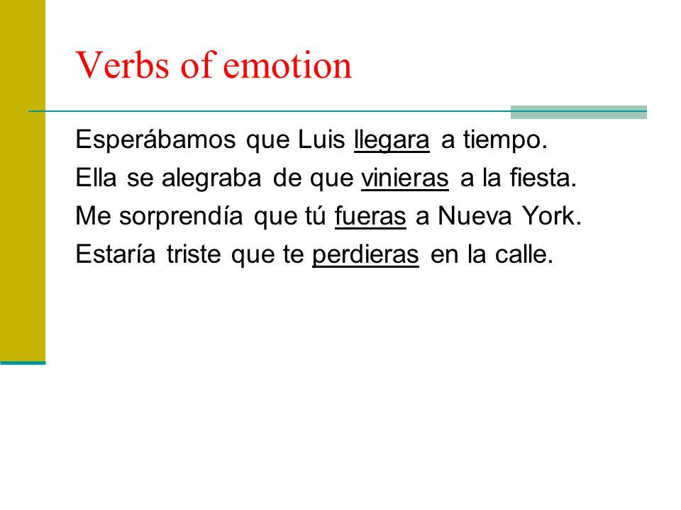 Verbs of emotion Esperábamos que Luis llegara a tiempo.