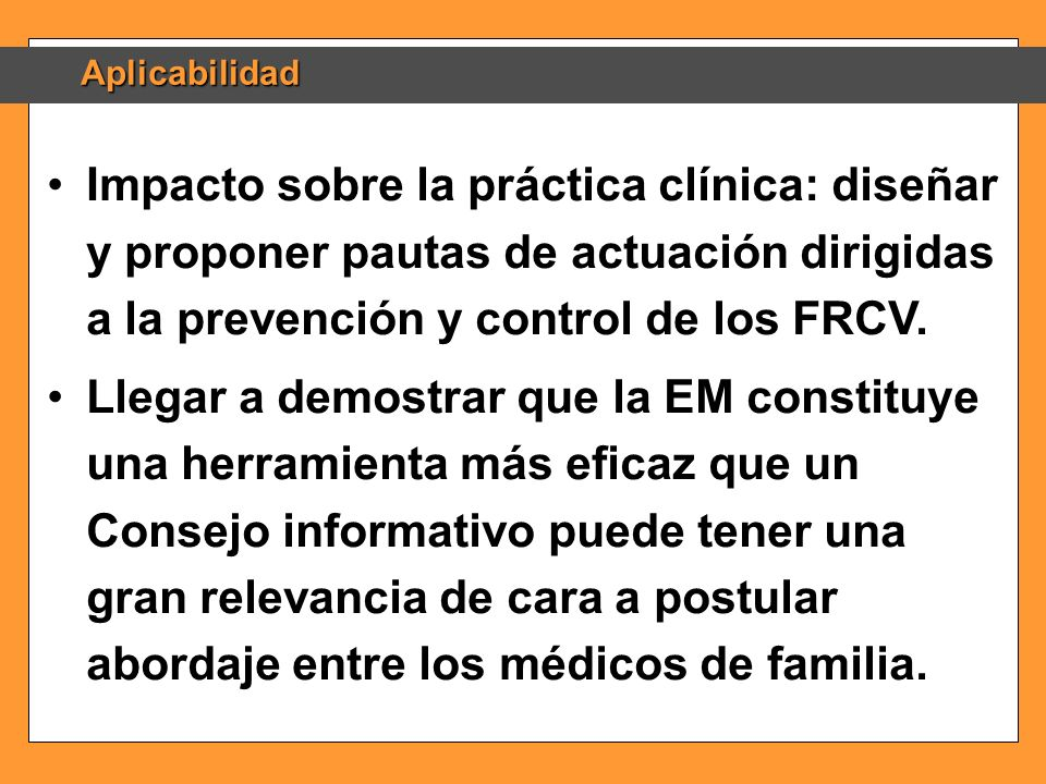 AplicabilidadImpacto sobre la práctica clínica: diseñar y proponer pautas de actuación dirigidas a la prevención y control de los FRCV.