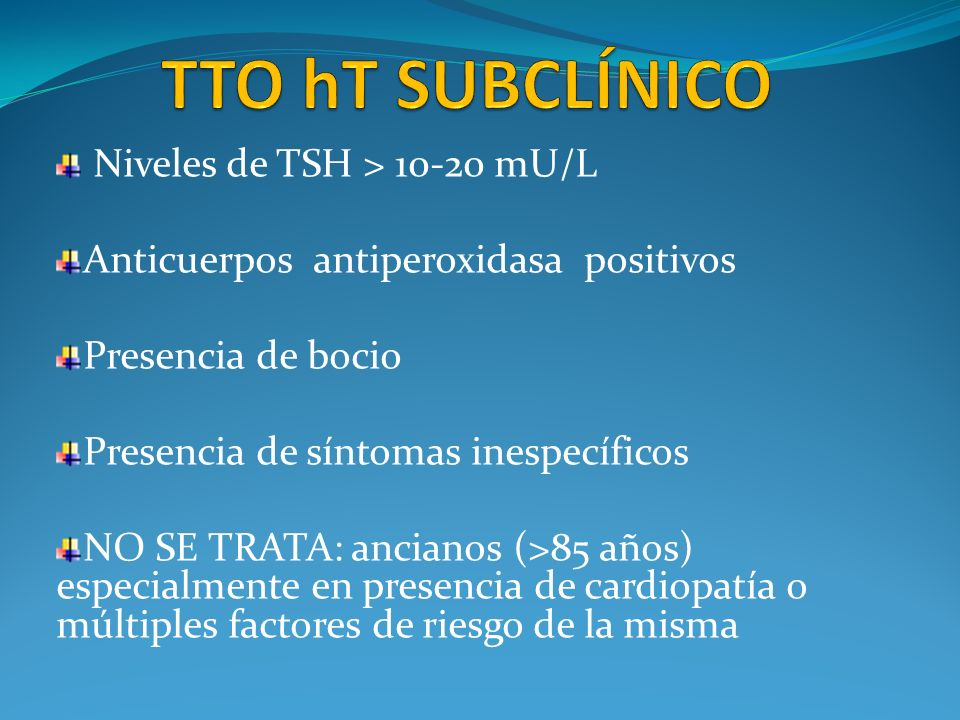 TTO hT SUBCLÍNICO Niveles de TSH > 10-20 mU/L