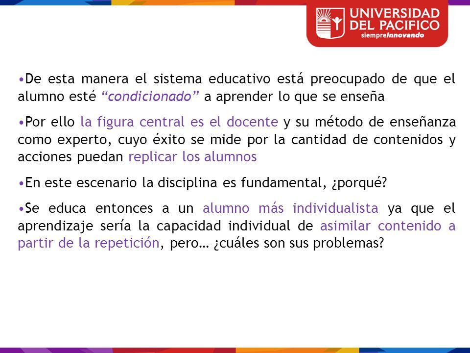 De esta manera el sistema educativo está preocupado de que el alumno esté condicionado a aprender lo que se enseña