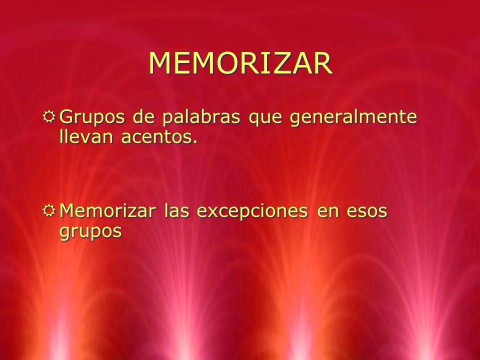 MEMORIZAR Grupos de palabras que generalmente llevan acentos.