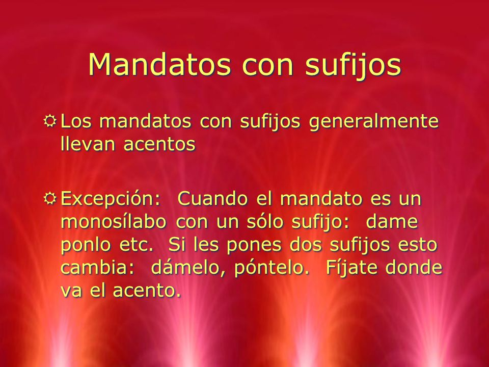 Mandatos con sufijos Los mandatos con sufijos generalmente llevan acentos.