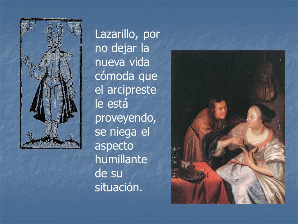 Lazarillo, por no dejar la nueva vida cómoda que el arcipreste le está proveyendo, se niega el aspecto humillante de su situación.