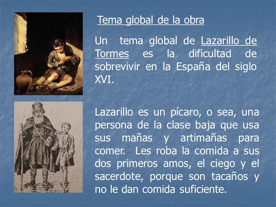 Tema global de la obra Un tema global de Lazarillo de Tormes es la dificultad de sobrevivir en la España del siglo XVI.