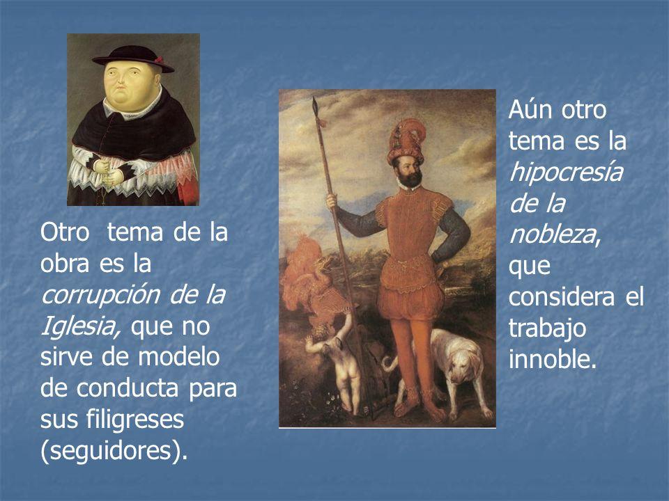 Aún otro tema es la hipocresía de la nobleza, que considera el trabajo innoble.