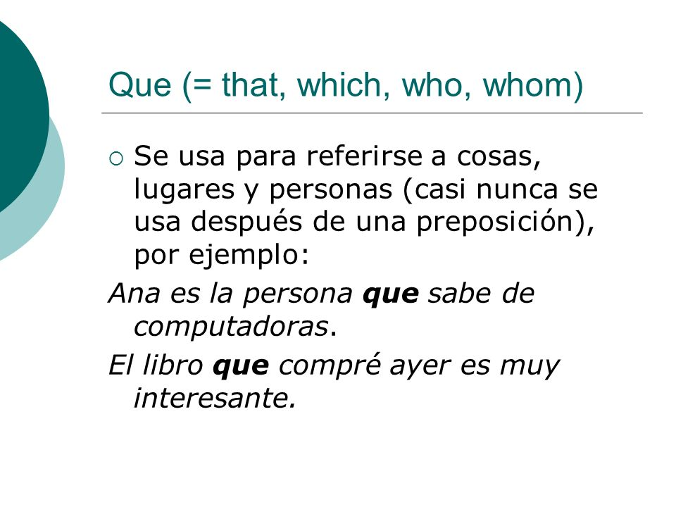 Que (= that, which, who, whom)