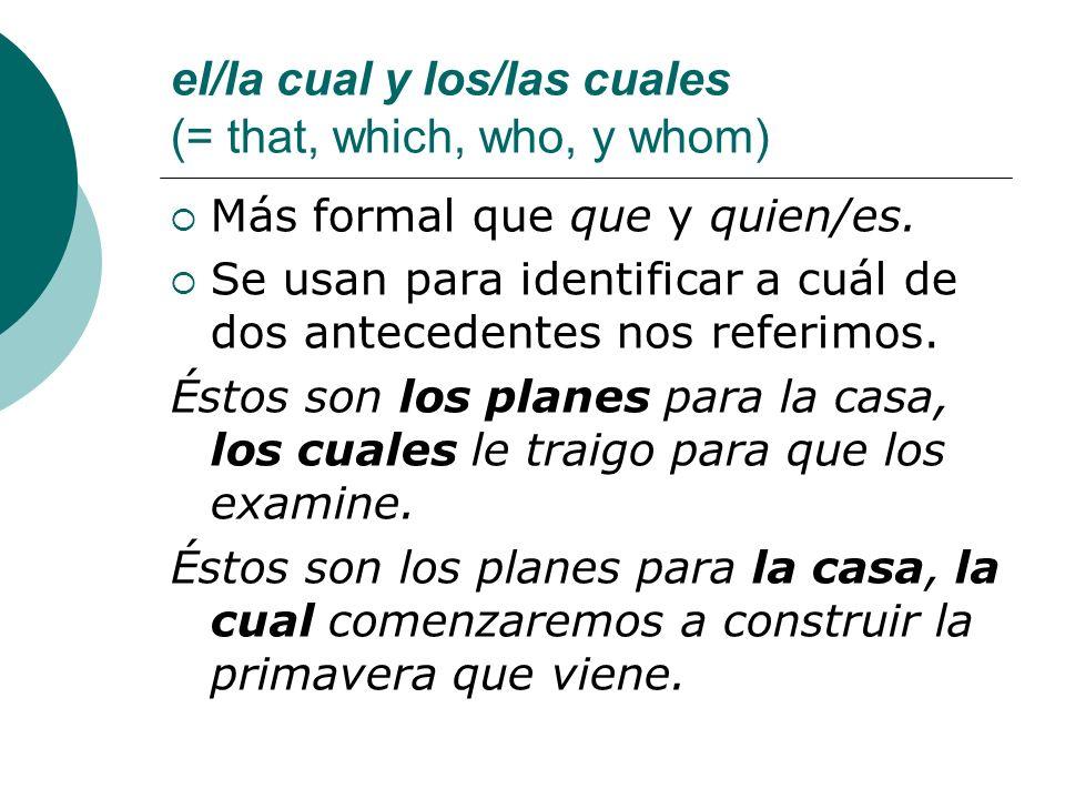 el/la cual y los/las cuales (= that, which, who, y whom)