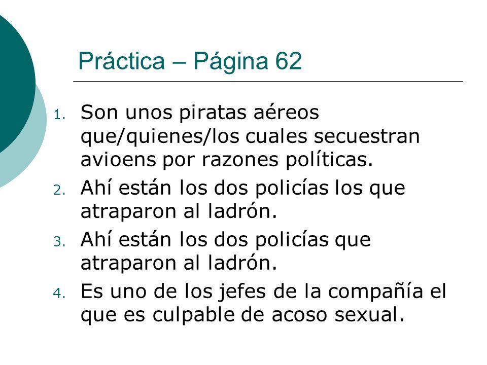 Práctica – Página 62 Son unos piratas aéreos que/quienes/los cuales secuestran avioens por razones políticas.