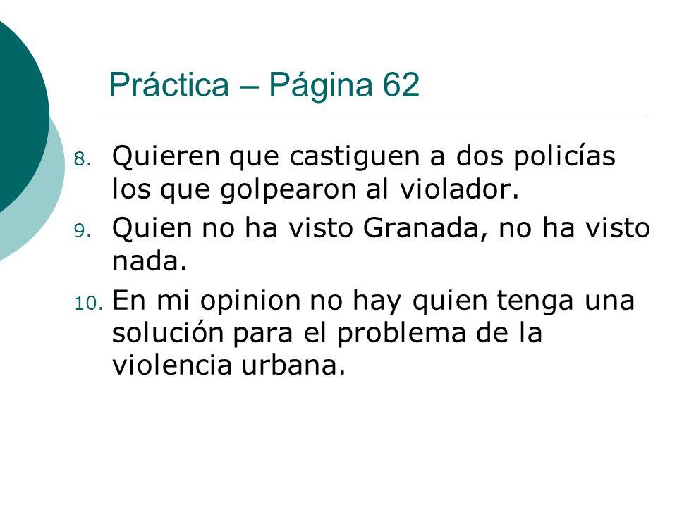 Práctica – Página 62 Quieren que castiguen a dos policías los que golpearon al violador. Quien no ha visto Granada, no ha visto nada.