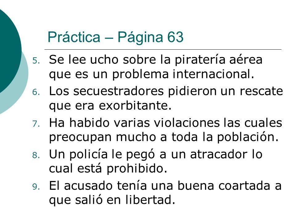 Práctica – Página 63 Se lee ucho sobre la piratería aérea que es un problema internacional.