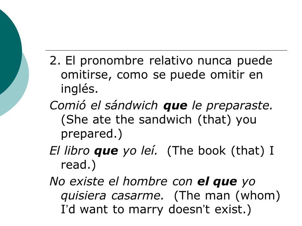 2. El pronombre relativo nunca puede omitirse, como se puede omitir en inglés.