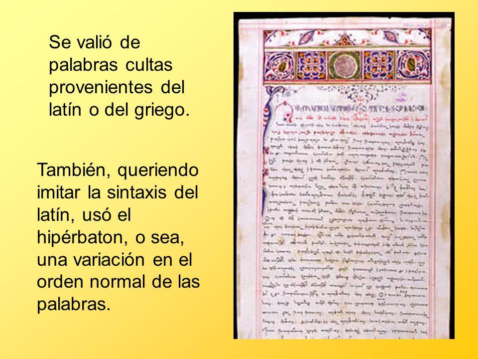 Se valió de palabras cultas provenientes del latín o del griego.